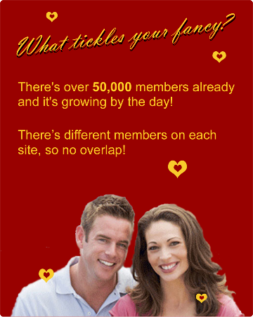 What tickles your fancy? There's over 50,000 already and it's growing by the day. There's different members on each site so no overlap!
